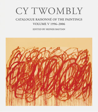 CY TWOMBLY: Catalogue Raisonne of the Paintings. Volume V 1996-2007. Heiner Bastian