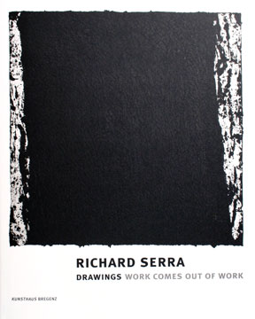 RICHARD SERRA: Drawings - Work Comes Out of Work. Eckhard Schneider, James Lawrence, Ri,...