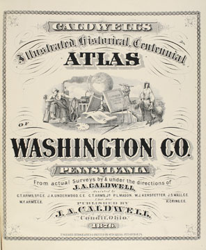 Caldwell's Illustrated Historical Centennial Atlas of Washington County. J A. CALDWELL