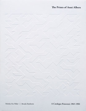 The Prints of ANNI ALBERS: Catalogue Raisonné. Nicholas Fox Weber, Brenda Danilowitz