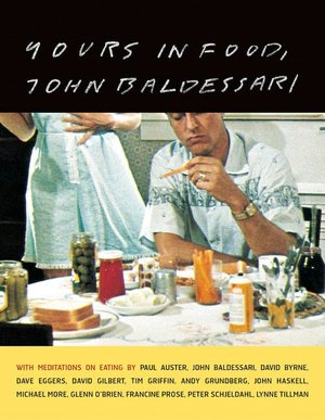 Yours in Food, JOHN BALDESSARI [SIGNED]. Paul Auster, JOHN BALDESSARI