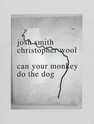 Can your Monkey do the Dog (JOSH SMITH and CHRISTOPHER WOOL). JOSH SMITH, CHRISTOPHER WOOL