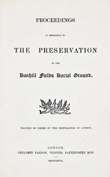 Proceedings in reference to the preservation of the Bunhill Fields Burial Ground. CORPORATION OF...