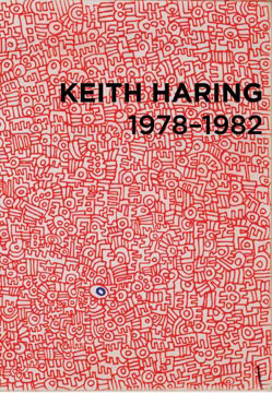 KEITH HARING 1978-1982. Raphaela Platow, Gerald Matt, Contemporary Arts Center Cincinnati,...