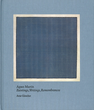 AGNES MARTIN: Paintings, Writings, Remembrances. Arne Glimcher