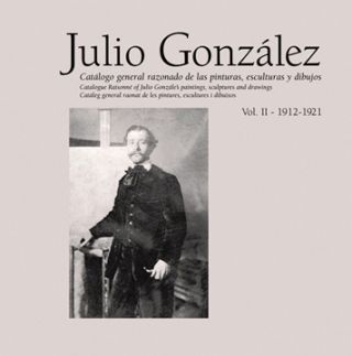 JULIO GONZALEZ: Catalogue Raisonné, Volume II