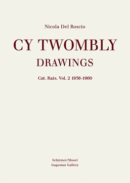 CY TWOMBLY: Drawings. Cat. Rais. Vol. 2: 1956-1960. Nicola Del Roscio