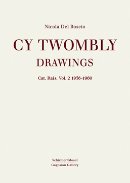 CY TWOMBLY: Drawings. Cat. Rais. Vol. 2: 1956-1960