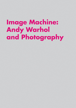 Image Machine: ANDY WARHOL and Photography. Joseph D. Ketner II, Raphaela Platow, Cincinnati. The...