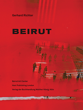 GERHARD RICHTER: Beirut. Lamia Joreige, Sandra Dagher, Beirut. Beirut Art Center
