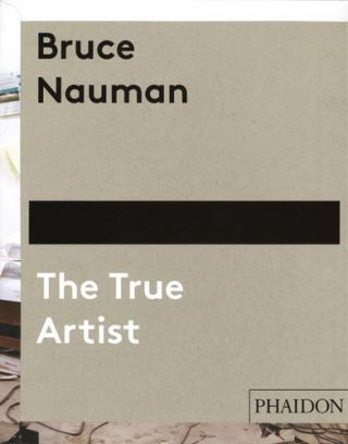 BRUCE NAUMAN: The True Artist. Peter Plagens