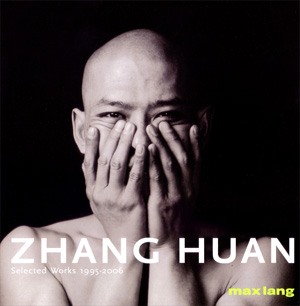 ZHANG HUAN: Selected Works 1995-2006. New York. Max Lang Gallery