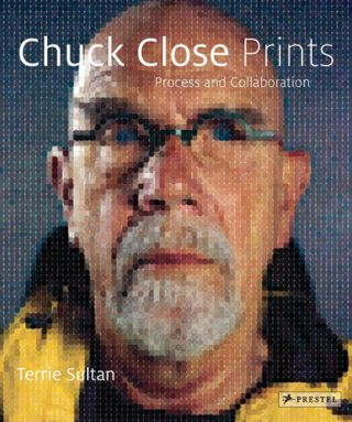 CHUCK CLOSE Prints: Process and Collaboration [Revised and Expanded]. Terrie Sultan