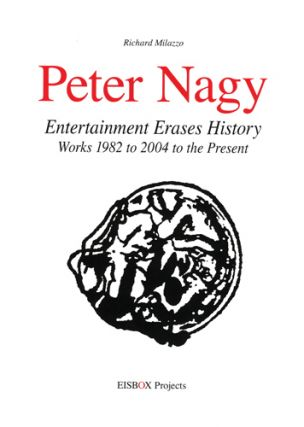 PETER NAGY: Entertainment Erases History. Works 1982 to 2004 to the Present. Richard Milazzo