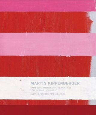 MARTIN KIPPENBERGER: Catalogue Raisonné of the Paintings, Volume 4, 1993-1997. Isabelle Graw,...