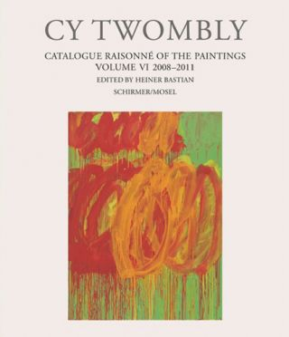 CY TWOMBLY: Catalogue Raisonne of the Paintings. Volume VI: 2008-2012. Heiner Bastian