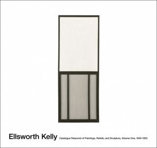 ELLSWORTH KELLY: Catalogue Raisonné of Paintings and Drawings, 1940-1953. Yves-Alain Bois.