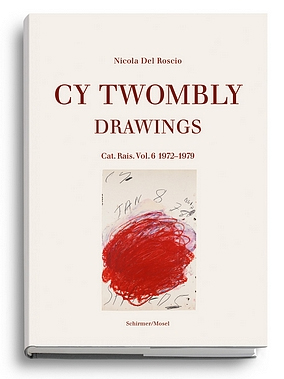 CY TWOMBLY: Drawings. Cat. Rais. Vol. 6: 1972-1979. Nicola Del Roscio