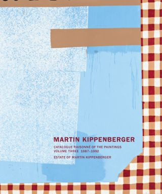 MARTIN KIPPENBERGER: Catalogue Raisonné of the Paintings, Volume 3, 1987-1992. Gisela Capitain,...