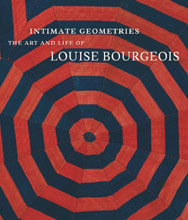 Intimate Geometries: The Art and Life of LOUISE BOURGEOIS. Robert Storr