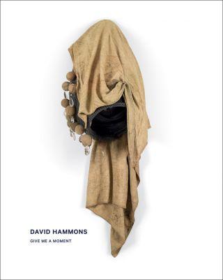 DAVID HAMMONS: Give Me a Moment. Mark Godfrey