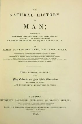 The natural history of man comprising inquiries into the modifying influence of physical and moral agencies on the different tribes of the human family.