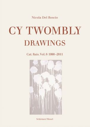 CY TWOMBLY: Drawings. Cat. Rais. Vol. 8: 1990-2011. Nicola Del Roscio