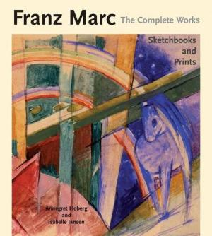 FRANZ MARC. The Complete Works. 3 Volumes: Volume 1 The Oil Paintings. Volume 2 The Watercolours, Works on Paper, Sculpture and Decorative Arts. Volume 3 Sketchbooks and Prints. Isabelle Jensen, Annegret Hoberg, Isabelle Jensen.
