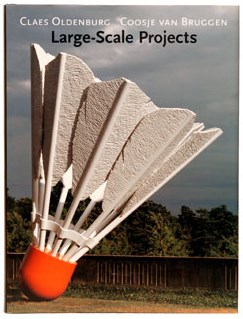 Large-Scale Projects: CLAES OLDENBURG and COOSJE VAN BRUGGEN. [Deluxe edition with lithograph]