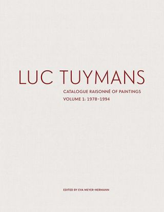LUC TUYMANS: Catalogue Raisonné of Paintings. Volume One: 1972-1994. Eva Meyer-Hermann