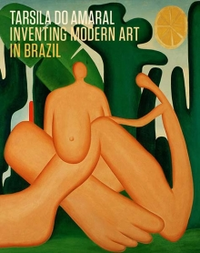 TARSILA DO AMARAL: Inventing Modern Art in Brazil. Stephanie D'Alessandro, Luis Perez-Oramas, New York. Museum of Modern Art.