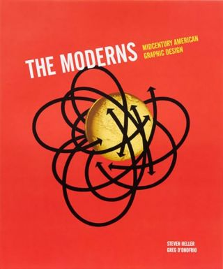The Moderns: Midcentury American Graphic Design. STEVEN HELLER, Greg D'Onofrio.
