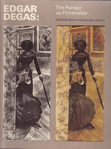 EDGAR DEGAS: The Painter as Printmaker. Sue Welsh Reed, Barbara Shapiro, Boston. MFA,...