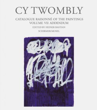 CY TWOMBLY: Catalogue Raisonne of the Paintings. Volume VII - Addendum. Heiner Bastian