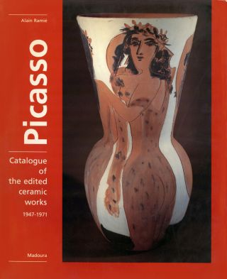 PICASSO: Catalogue of the Edited Ceramic Works 1947-1971. Alain Ramie