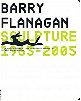 BARRY FLANAGAN: Sculpture 1965-2005. Dublin. Irish Museum of Modern Art