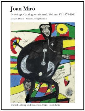 JOAN MIRO: Drawings, Catalogue Raisonné. Vol. VI: 1978-1981. Jacques Dupin, Ariane Lelong-Mainaud