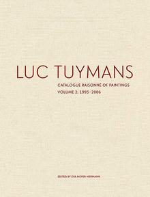 LUC TUYMANS: Catalogue Raisonné of Paintings. Volume Two: 1995-2006. Eva Meyer-Hermann