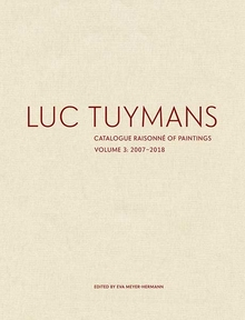 LUC TUYMANS: Catalogue Raisonné of Paintings, Volume 3: 2007-2018. Eva Meyer-Hermann