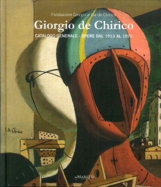 GIORGIO DE CHIRICO: Catalogo Generale. Opere dal 1913 al 1975. Catalogue of Works 1913-1975....