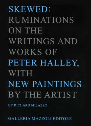 Skewed: Ruminations on the Writings and Works of PETER HALLEY with New Paintings by the Artist....