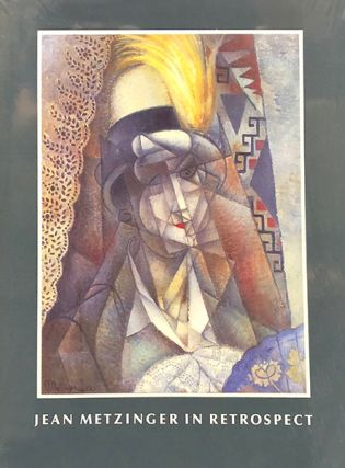 JEAN METZINGER in Retrospect. Iowa City. University of Iowa, Joanne Moser