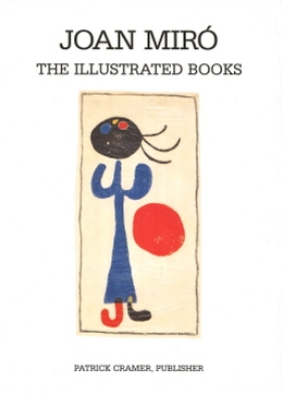 JOAN MIRO: The Illustrated Books, Catalogue Raisonne. Patrick Cramer