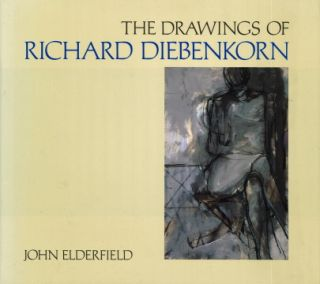 The Drawings of RICHARD DIEBENKORN. John Elderfield, New York. Museum of Modern Art, County...