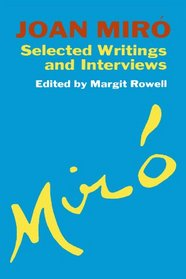 JOAN MIRO. Selected Writings and Interviews. Rowell, Joan Miro