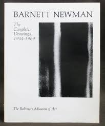 BARNETT NEWMAN, THE COMPLETE DRAWINGS, 1945-1969. BALTIMORE. MUSEUM OF ART.
