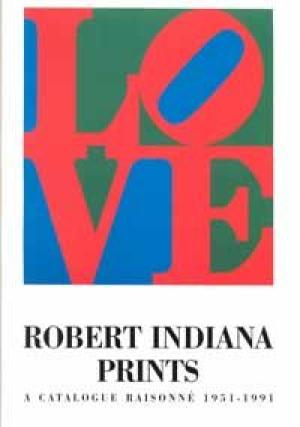 ROBERT INDIANA Prints. A Catalogue Raisonne 1951-1991. Susan Sheehan, Catherine Mennenga, Orchier