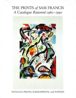 The Prints of SAM FRANCIS: A Catalogue Raisonné, 1960-1990. Connie W. Lembark, Francis, Fine