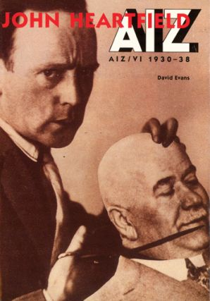 JOHN HEARTFIELD: AIZ/VI 1930-38. Catalogue Raisonné of the Photomontages Published in Arbeiter...