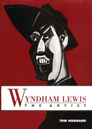 WYNDHAM LEWIS: The Artist. Holding the Mirror Up to Politics. Thomas Normand.